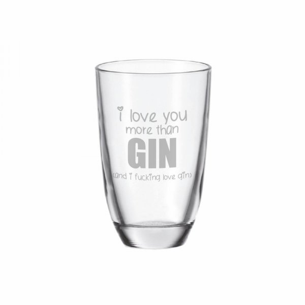 GIN-Glas Gravur I love you more than GIN (and I fucking love GIN)