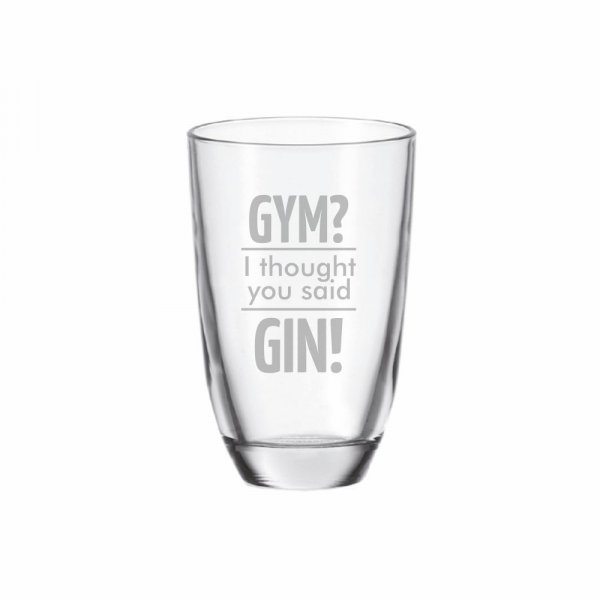 GIN-Glas Gravur Gym? I thought you said GIN!