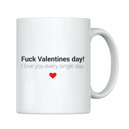 "Tasse ""Fuck Valentines day - I love you every single day."""